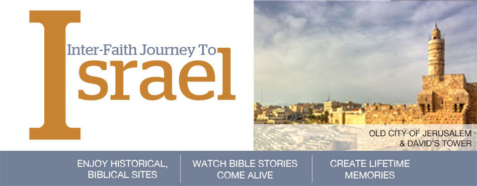 Inter-Faith Journey to Isreal – October 23 – November 2, 2017